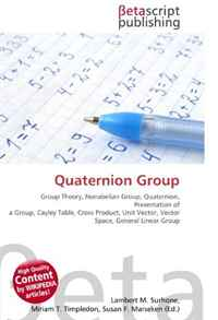 Quaternion Group: Group Theory, Nonabelian Group, Quaternion, Presentation of a Group, Cayley Table, Cross Product, Unit Vector, Vector Space, General Linear Group
