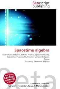 Spacetime algebra: Mathematical Physics, Clifford Algebra, Special Relativity, Spacetime, P-vector, Multivector, Minkowski Space, Gauge Symmetry, Geometric Algebra