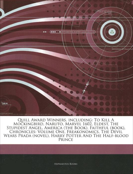 Источник: Quill Award Winners, Including: To Kill a Mockingbird, Naruto, Marvel 1602, Eldest, The Stupidest Angel, America (the Book), Faithful (Book), Chronicles: Volume One, Freakonomics,The Devil Wears Prada (Novel), Harry Potter and The Half-Blood Prince