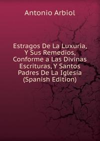 Источник: Antonio Arbiol, Estragos De La Luxuria, Y Sus Remedios, Conforme a Las Divinas Escrituras, Y Santos Padres De La Iglesia (Spanish Edition)