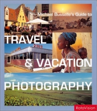 Источник: Michael Busselle, Michael Busselle's Guide to Travel & Vacation Photography