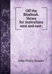 Источник: John Philip Bourke, Off the Bluebush. Verses for Australians west and east;