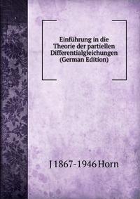 Источник: J 1867-1946 Horn, Einfuhrung in die Theorie der partiellen Differentialgleichungen (German Edition)