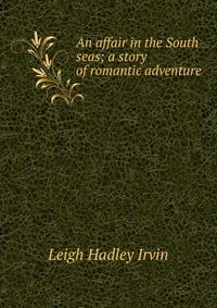 Источник: Leigh Hadley Irvin, An affair in the South seas; a story of romantic adventure