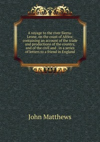 Источник: John Matthews, A voyage to the river Sierra-Leone, on the coast of Africa; containing an account of the trade and productions of the country, and of the civil and . in a series of letters to a friend in England