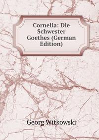 Источник: Georg Witkowski, Cornelia: Die Schwester Goethes (German Edition)