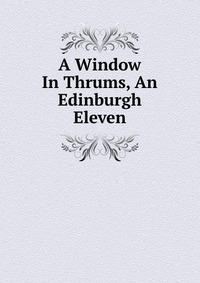 Источник: A Window In Thrums, An Edinburgh Eleven