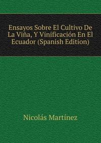 Источник: Nicolas Martinez, Ensayos Sobre El Cultivo De La Vina, Y Vinificacion En El Ecuador (Spanish Edition)
