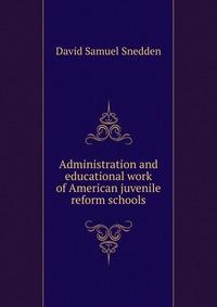 Источник: David Samuel Snedden, Administration and educational work of American juvenile reform schools.