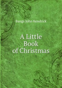 Источник: Bangs John Kendrick, A Little Book of Christmas