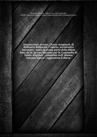 Источник: Belisario Bulgarini, Annotazioni, ovvero, Chiose marginali, di Bellisario Bulgarini, l'Aperto, accademico intronato : sopra la prima parte della difesa fatta da m. Iacopo Mazzoni per la Commedia di Dante Alighieri : compilate nell' idioma toscano sanese : aggiontoui il discor