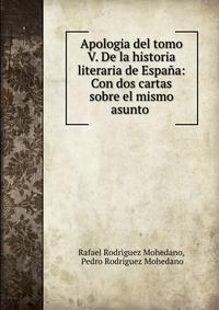 Источник: Rafael Rodriguez Mohedano, Apologia del tomo V. De la historia literaria de Espana: Con dos cartas sobre el mismo asunto .