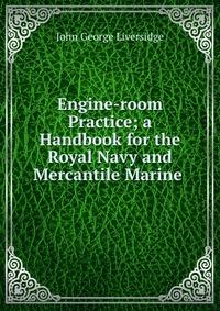 Источник: John George Liversidge, Engine-room Practice; a Handbook for the Royal Navy and Mercantile Marine .