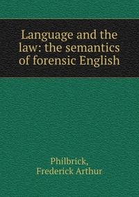 Источник: Frederick Arthur Philbrick, Language and the law: the semantics of forensic English