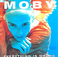 Moby. Everything Is Wrong #1
