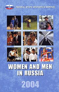Women and Men in Russia. 2004. Statistical Handbook #1
