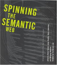 Spinning the Semantic Web: Bringing the World Wide Web to Its Full Potential #1