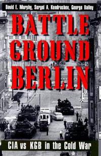 Battleground Berlin: CIA vs. KGB in the Cold War   Мерфи Дэвид Э., Кондрашев Сергей А.  #1