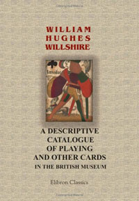 A Descriptive Catalogue of Playing and Other Cards in the British Museum: Accompanied by a Concise General #1