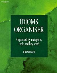 Idioms Organiser: Organised by Metaphor, Topic and Key Word #1