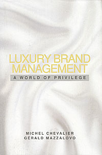 Luxury Brand Management: A World of Privilege | Mazzalovo Gerald, Chevalier Michel #1