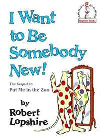I Want to Be Somebody New! (Beginner Books(R)) #1