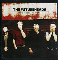 The Futureheads. This Is Not The World #1