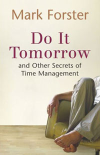 Do It Tomorrow and Other Secrets of Time Management   Forster Mark #1
