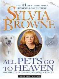All Pets Go to Heaven: The Spiritual Lives of the Animals We Love (Thorndike Press Large Print Basic #1
