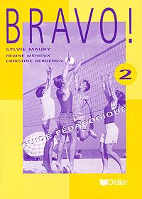 Bravo! 2: Guide pedagogique   Maury Sylvie, Merieux Regine #1