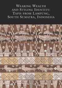 Wearing Wealth and Styling Identity: Tapis from Lampung, South Sumatra, Indonesia | Totton Mary-Louise #1