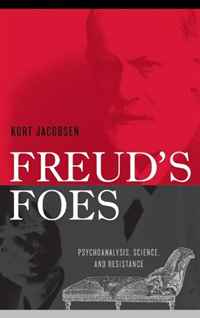 Freud's Foes: Psychoanalysis, Science, and Resistance   Jacobsen Kurt #1