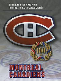 Montreal Canadiens - 100 лет | Кукушкин Всеволод Владимирович, Богуславский Геннадий Эдуардович  #1