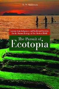 The Pursuit of Ecotopia: Lessons from Indigenous and Traditional Societies for the Human Ecology of Our #1
