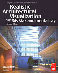 Realistic Architectural Visualization with 3ds Max and Mental Ray | Кассон Роджер, Кардосо Джеми  #1