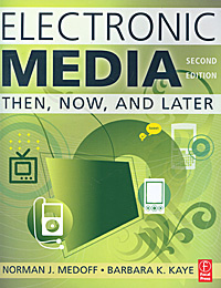 Electronic Media: Then, Now, and Later | Medoff Norman J., Kaye Barbara K. #1