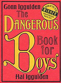 The Dangerous Book for Boys   Iggulden Gonn, Иггульден Хэл #1