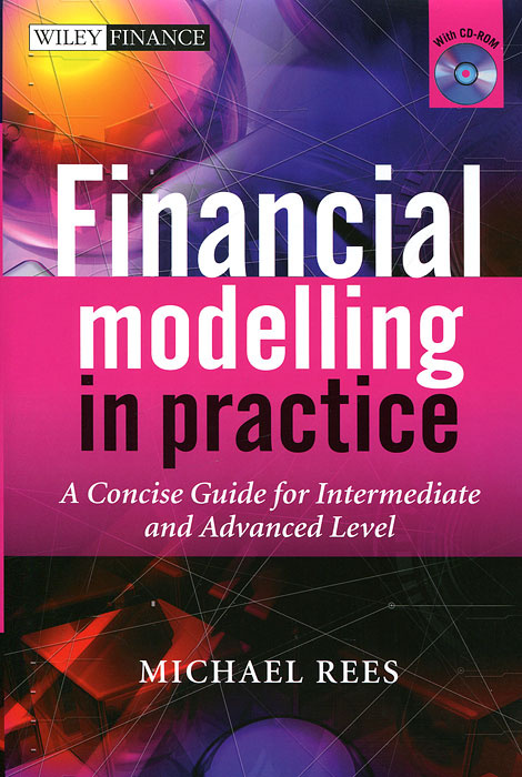 Financial Modelling in Practice: A Concise Guide for Intermediate and Advanced Level (+ CD-ROM) | Майкл #1