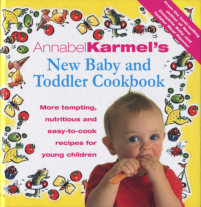 Annabel Karmel's New Baby and Toddler Cookbook: More Tempting, Nutritious and Easy-to-Cook Recipes for #1