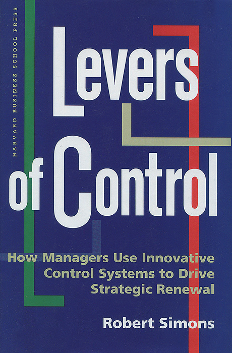 Levers of Control: How Managers Use Innovative Control Systems to Drive Strategic Renewal | Симонс Роберт #1