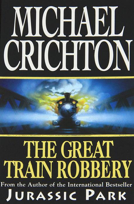 The Great Train Robbery | Крайтон Майкл #1