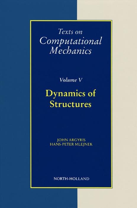 Texts on Computational Mechanics: Volume 5: Dynamics of Structures | Argyris John, Mlejnek Hans-Peter #1