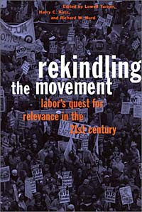 Rekindling the Movement: Labor's Quest for Relevance in the Twenty-First Century (Frank W. Pierce Memorial #1