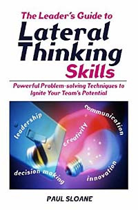 The Leader's Guide to Lateral Thinking Skills: Powerful Problem-Solving Techniques to Ignite Your Team's #1