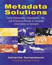 Metadata Solutions: Using Metamodels, Repositories, XML, and Enterprise Portals to Generate Information #1