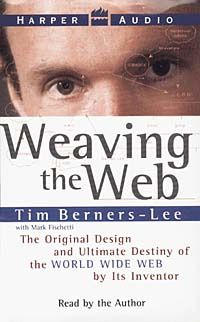 Weaving the Web: The Original Design and Ultimate Destiny of the World Wide Web by Its Inventor (Аудиокнига) #1