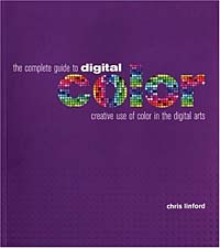 The Complete Guide to Digital Color : Creative Use of Color in the Digital Arts #1