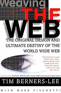 Weaving the Web: The Original Design and Ultimate Destiny of the World Wide Web #1