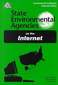 State Environmental Agencies on the Internet (Government Institutes Internet Series) #1