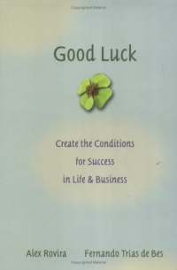Good Luck : Creating the Conditions for Success in Life and Business #1